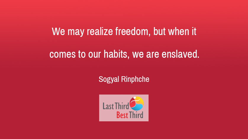 Sogyal Rinphche on Habits