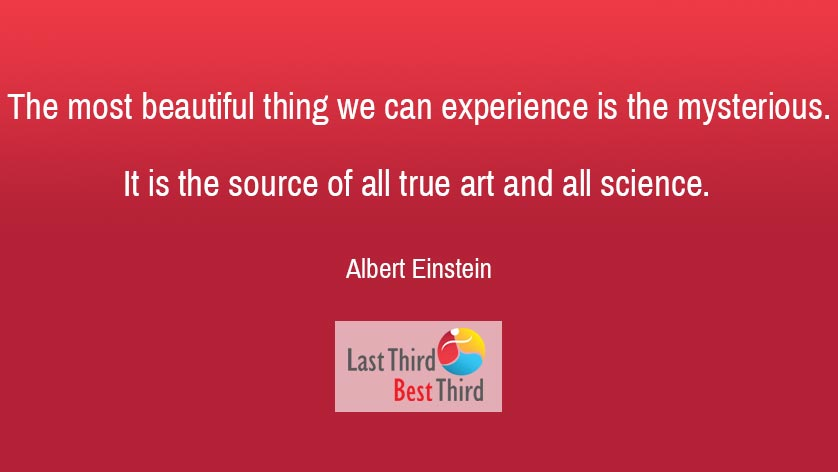 "Albert Einstein quote: ""The most beautiful thing we can experience is the mysterious. It is the source of all true art and all science."""
