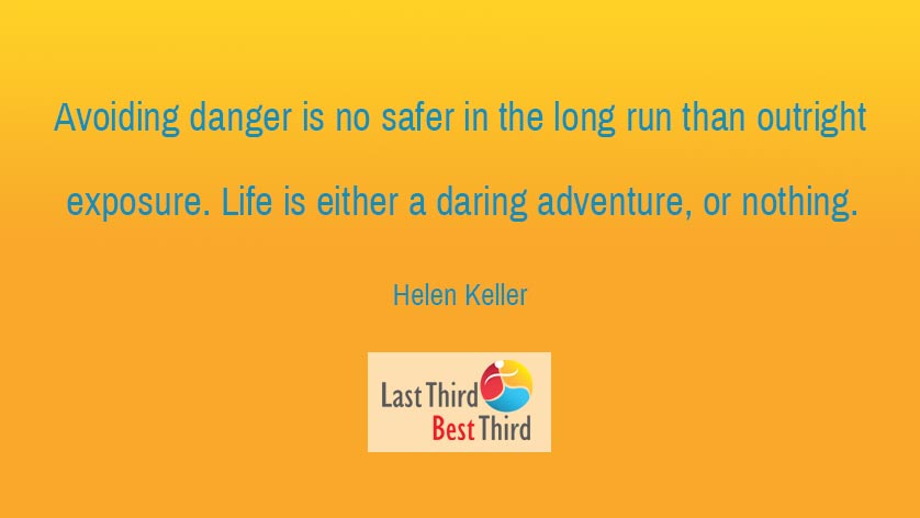 "Helen Keller on Avoiding Danger: ""Avoiding danger is no safer in the long run than outright exposure. Life is either a daring adventure, or nothing."""