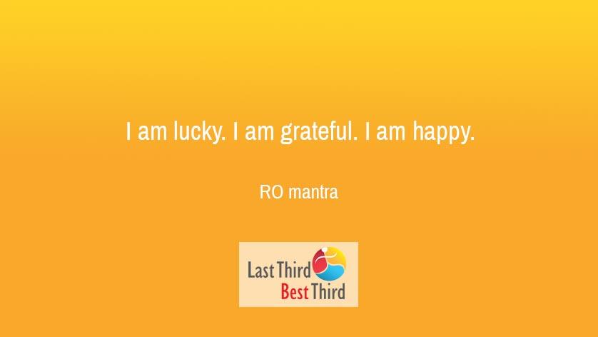 """I am lucky I am grateful I am happy"" ~ RO mantra"