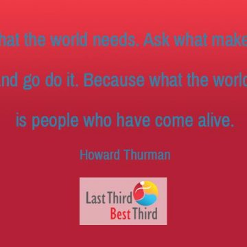 what the world needs is people who have come alive. ~ Howard Thurman