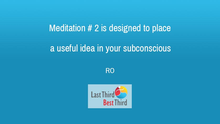 Meditation #2 is designed to place a useful idea in your subconscious