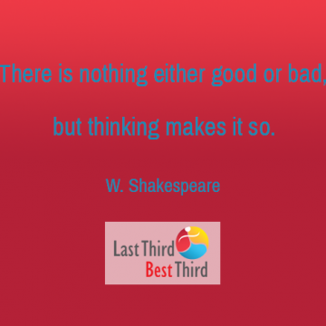 """There is nothing either good or bad, but thinking makes it so."" William Shakespeare"