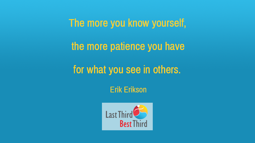 The more you know yourself, the more patience you have for what you see in others.