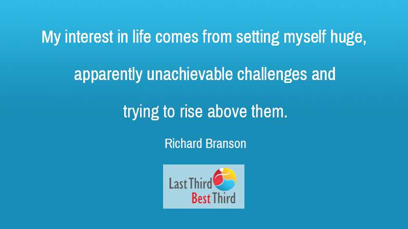 My interest in life comes from setting myself huge, apparently unachievable challenges and trying to rise above them.