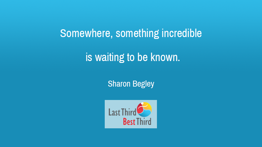 Somewhere, something incredible is waiting to be known.