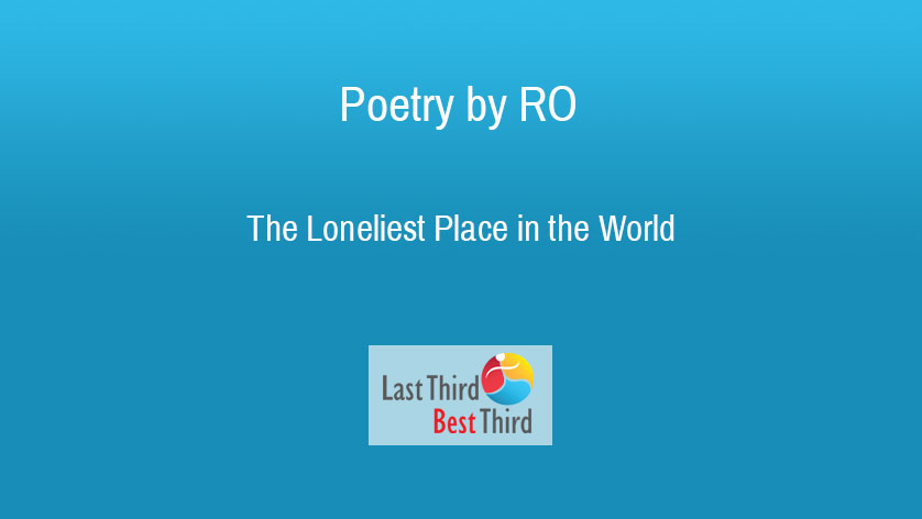 Poetry by RO - The Loneliest Place in the World